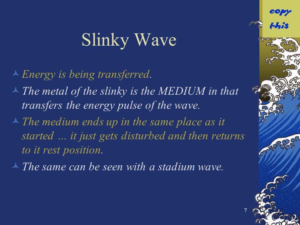 8 Longitudinal Wave The wave we see here is a longitudinal wave.