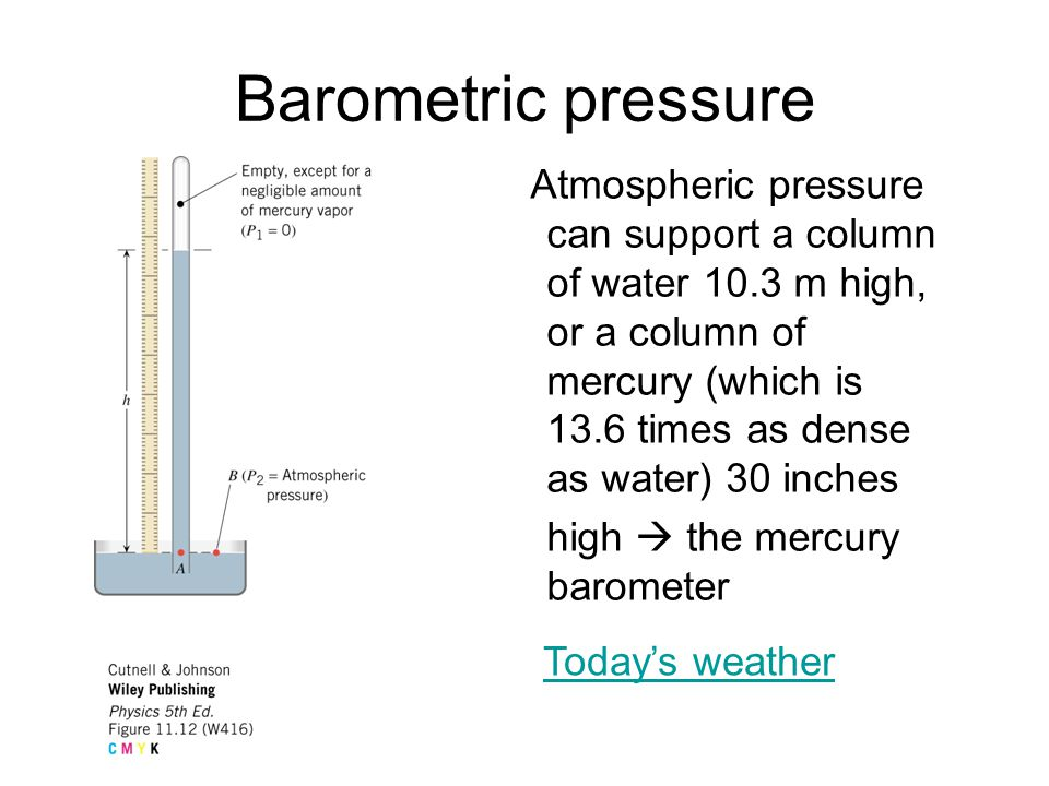 Measuring atmospheric pressure - Barometers P ATM Inverted closed tube filled with liquid The column of liquid is held up by the pressure of the liqui