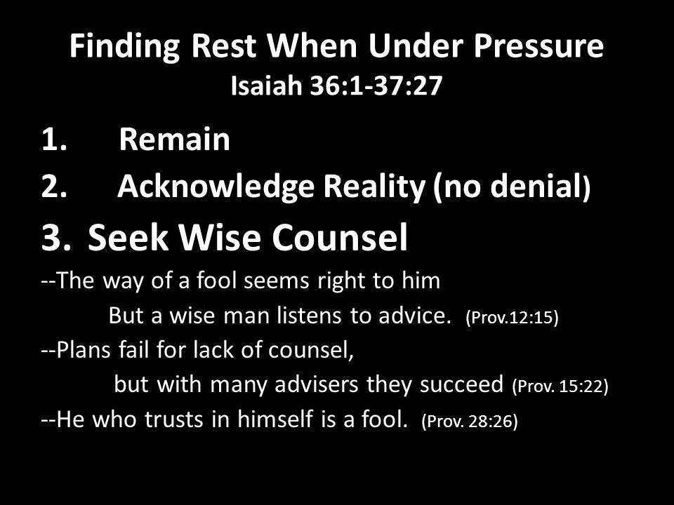 Finding Rest When Under Pressure Isaiah 36:1-37:27 1.Remain 2.