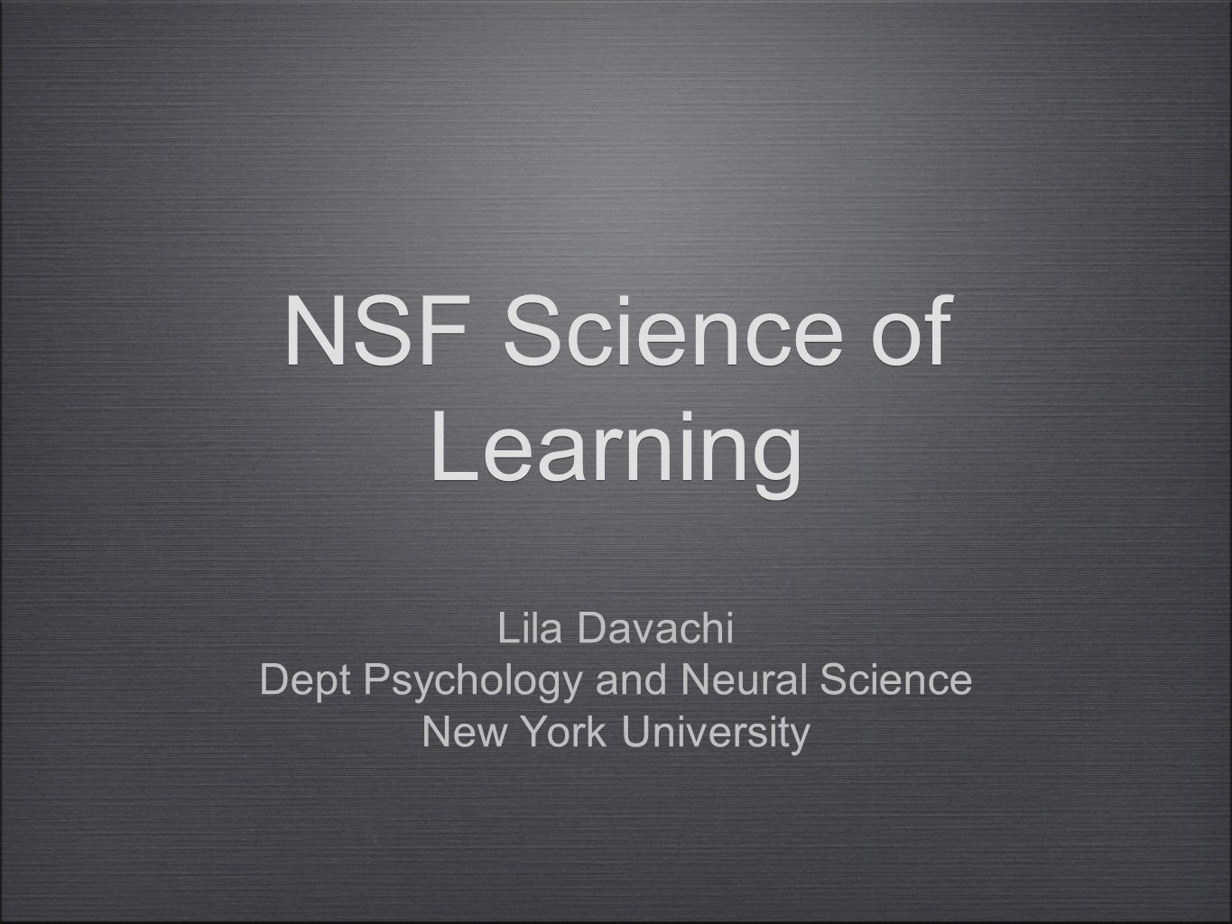 NSF Science of Learning Lila Davachi Dept Psychology and Neural Science New York University