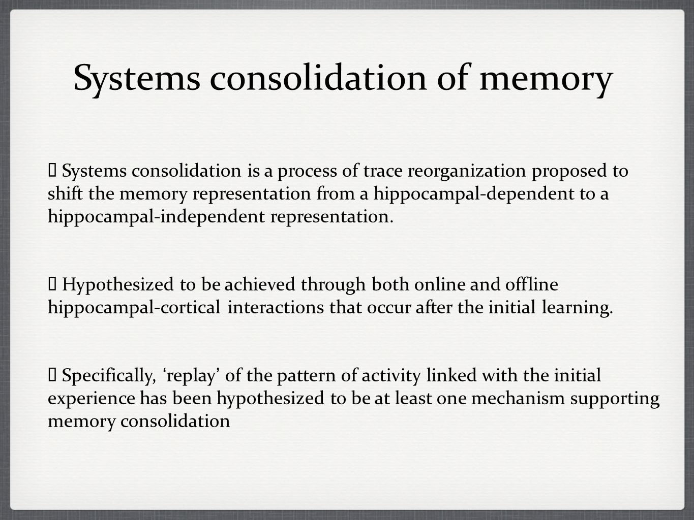 Systems consolidation is a process of trace reorganization proposed to shift the memory representation from a hippocampal-dependent to a hippocampal-independent representation.
