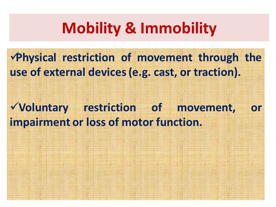 Physical restriction of movement through the use of external devices (e.g. cast, or traction). Voluntary restriction of movement, or impairment or los