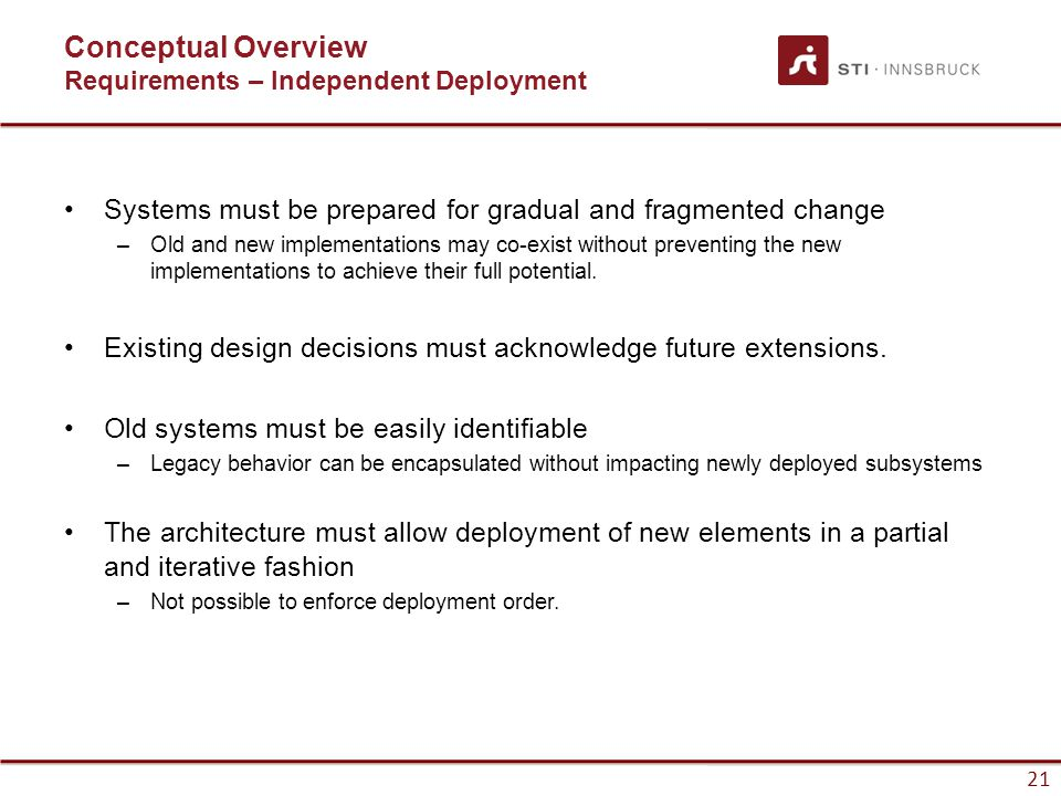 21 Systems must be prepared for gradual and fragmented change –Old and new implementations may co-exist without preventing the new implementations to achieve their full potential.
