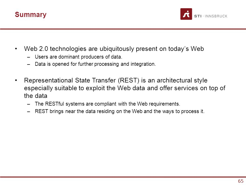 65 Summary Web 2.0 technologies are ubiquitously present on todays Web –Users are dominant producers of data.