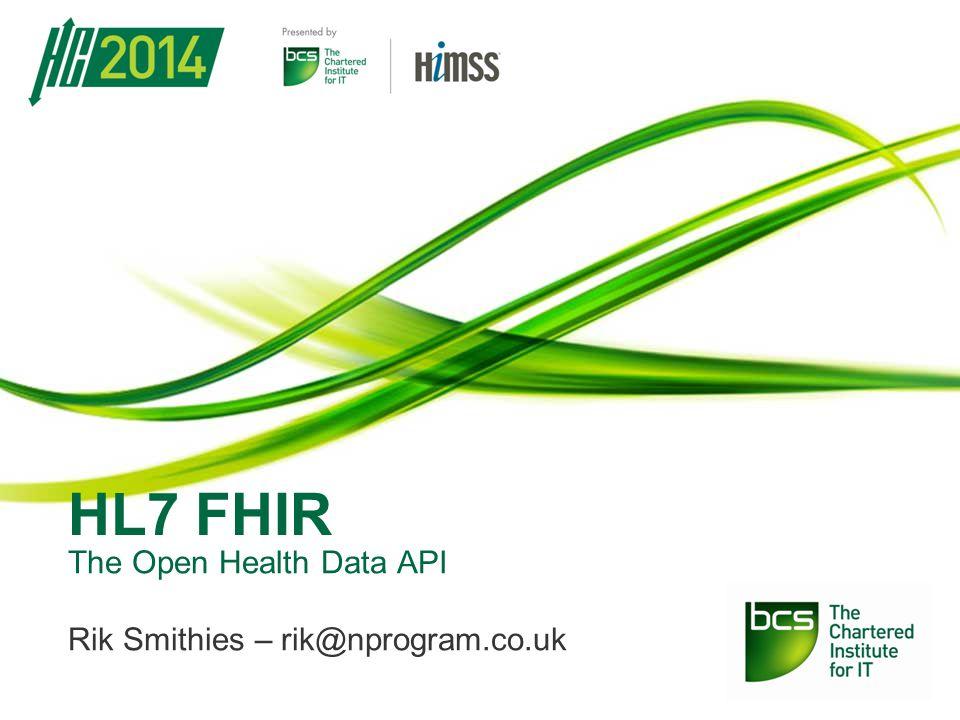The Open Health Data API Rik Smithies – rik@nprogram.co.uk HL7 FHIR