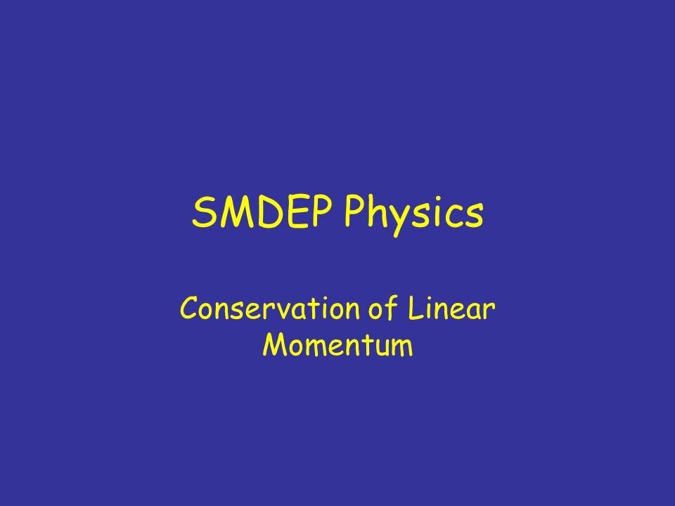 SMDEP Physics Conservation of Linear Momentum