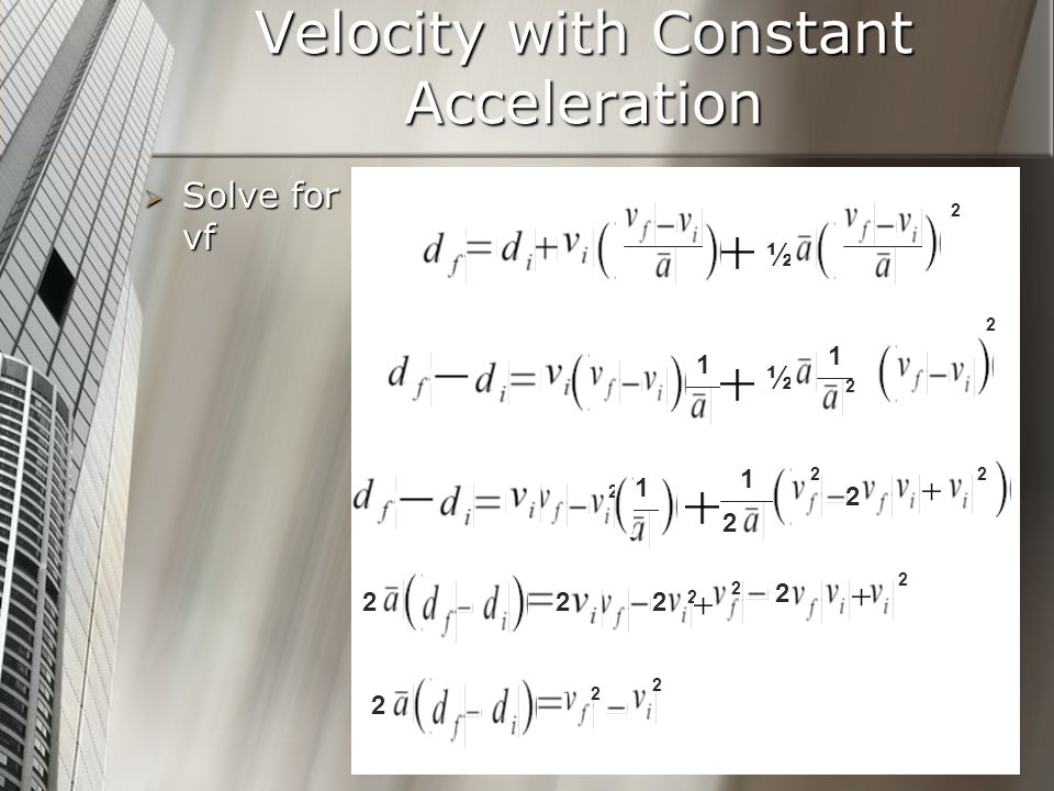 Velocity with Constant Acceleration Solve for vf Solve for vf ½ 2 ½ 2 1 1 2 2 2 1 1 2 2 2 2 2 2 2 2 22 2 2 2