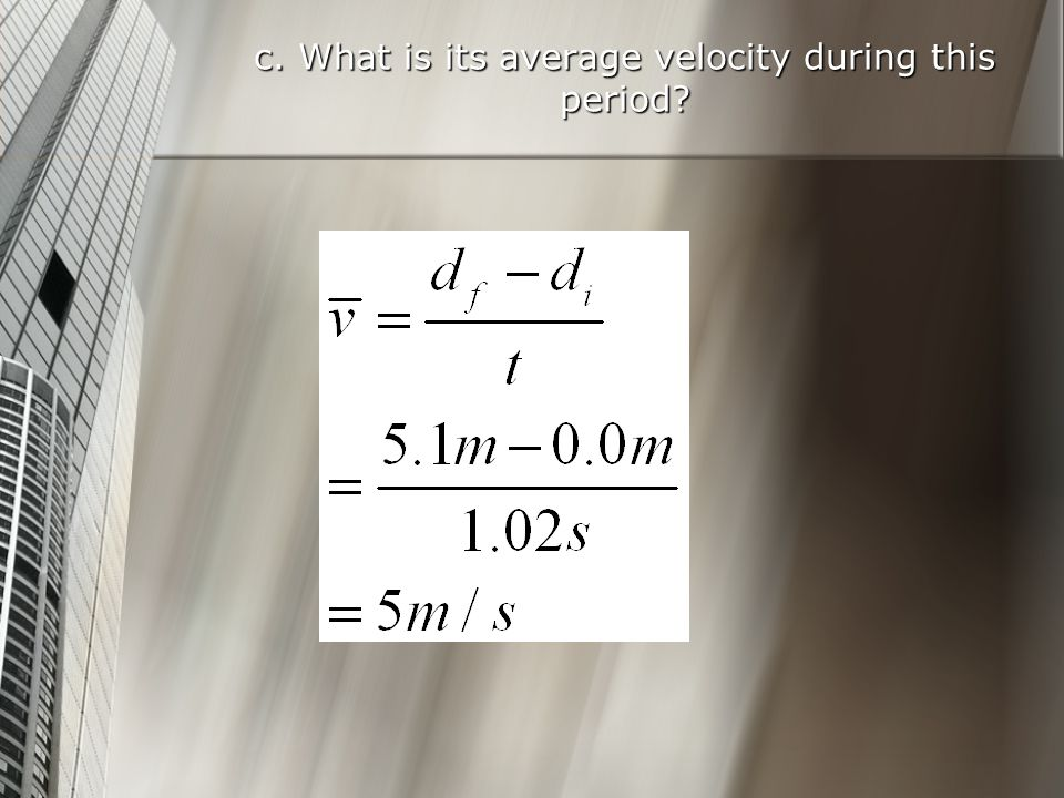 c. What is its average velocity during this period