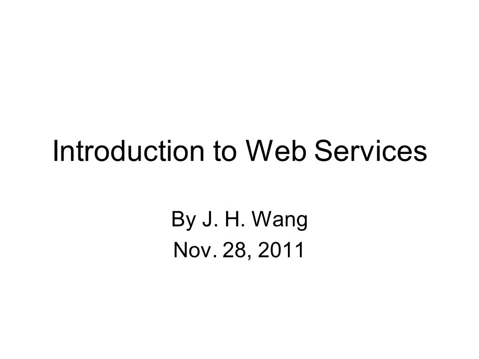 Introduction to Web Services By J. H. Wang Nov. 28, 2011