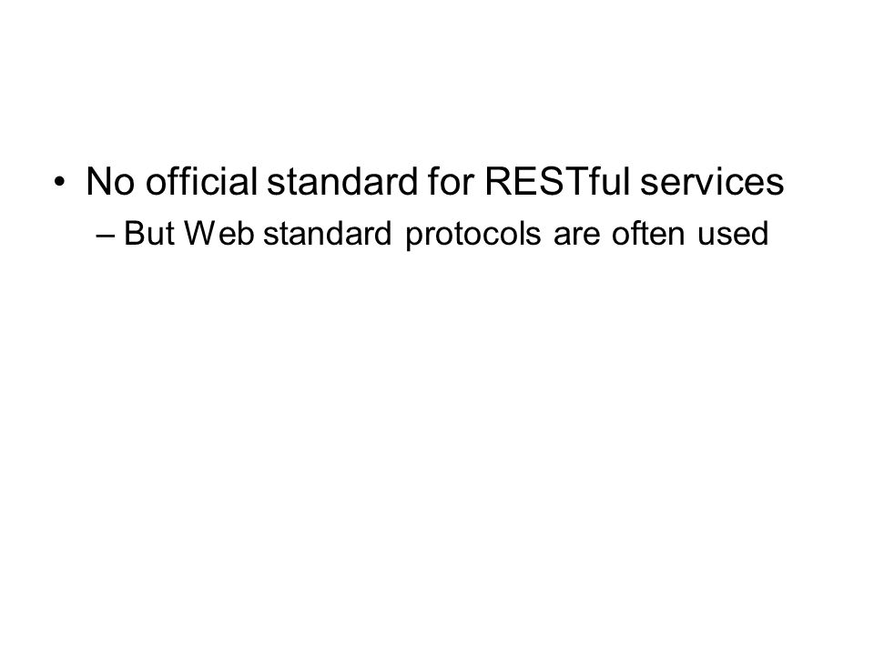 No official standard for RESTful services –But Web standard protocols are often used