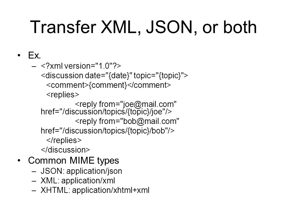Transfer XML, JSON, or both Ex. – {comment} <reply from=