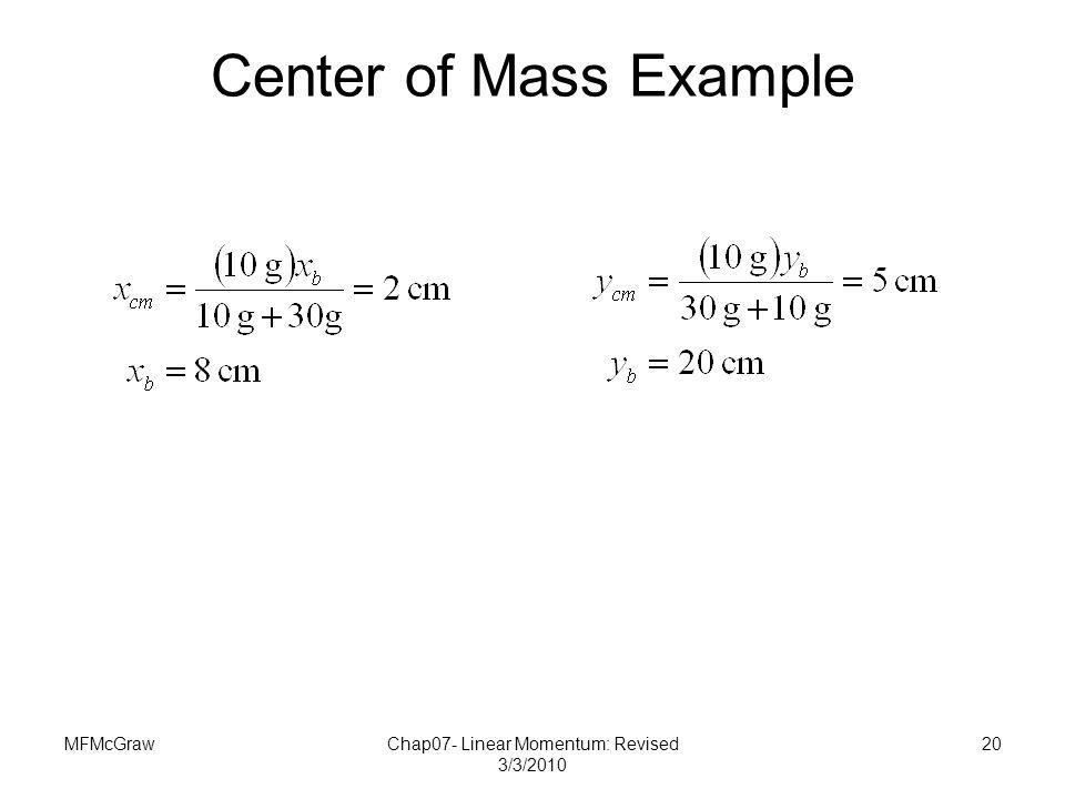MFMcGrawChap07- Linear Momentum: Revised 3/3/2010 20 Center of Mass Example