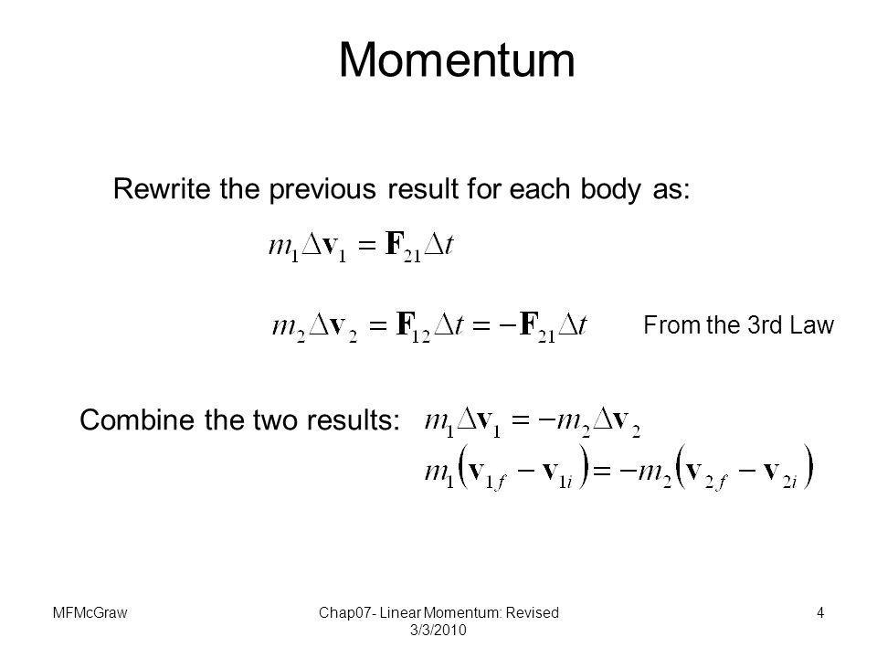 MFMcGrawChap07- Linear Momentum: Revised 3/3/2010 4 Rewrite the previous result for each body as: Combine the two results: Momentum From the 3rd Law