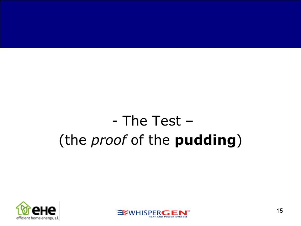 15 - The Test – (the proof of the pudding)