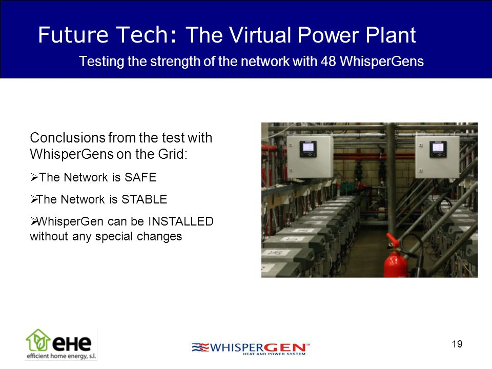 19 Future Tech: The Virtual Power Plant Testing the strength of the network with 48 WhisperGens Conclusions from the test with WhisperGens on the Grid