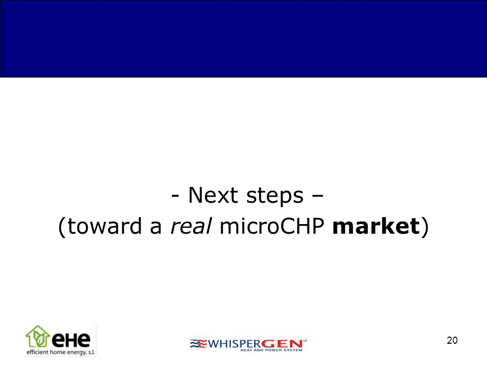 20 - Next steps – (toward a real microCHP market)