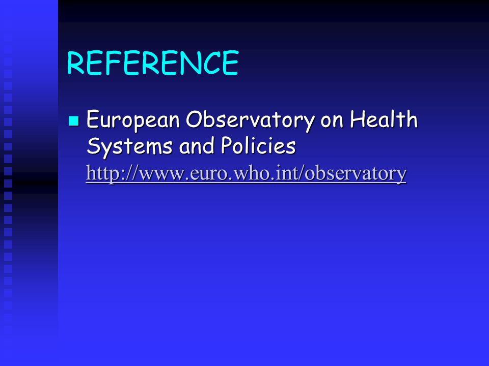 REFERENCE European Observatory on Health Systems and Policies http://www.euro.who.int/observatory European Observatory on Health Systems and Policies http://www.euro.who.int/observatory http://www.euro.who.int/observatory