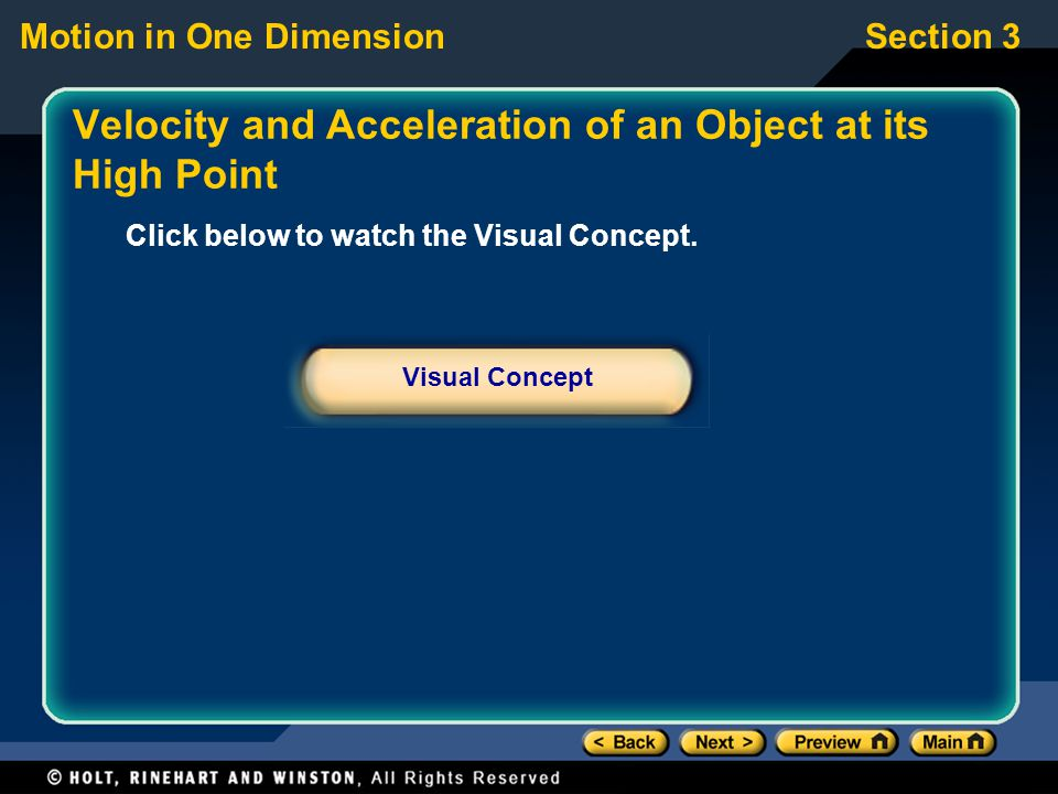 Motion in One DimensionSection 3 Click below to watch the Visual Concept. Visual Concept Velocity and Acceleration of an Object at its High Point