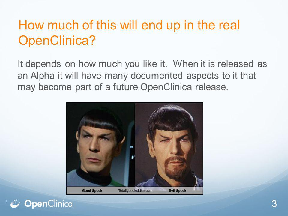 © How much of this will end up in the real OpenClinica.