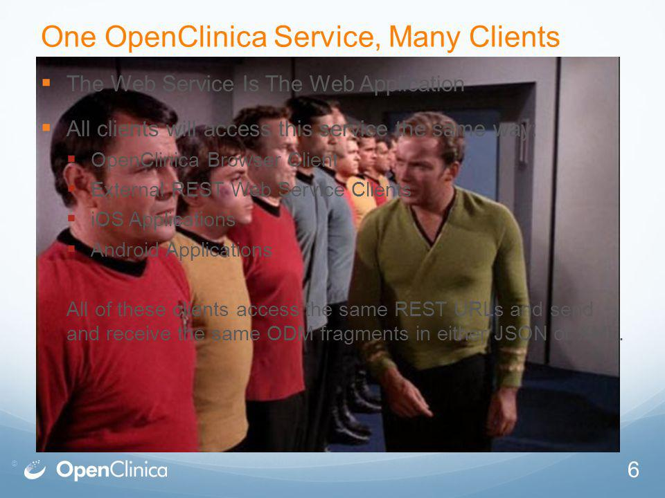 © One OpenClinica Service, Many Clients The Web Service Is The Web Application All clients will access this service the same way: OpenClinica Browser