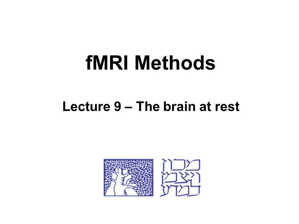 fMRI Methods Lecture 9 – The brain at rest