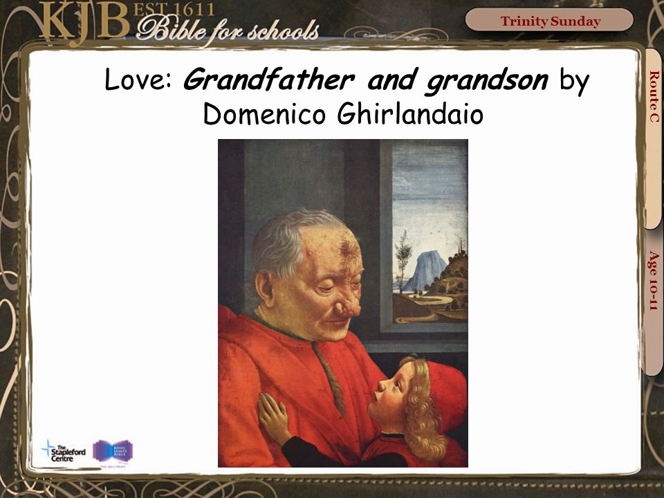 Route C Age 10-11 Trinity Sunday Love: Grandfather and grandson by Domenico Ghirlandaio
