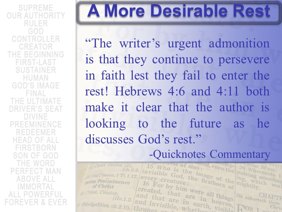 A More Desirable Rest The writers urgent admonition is that they continue to persevere in faith lest they fail to enter the rest.