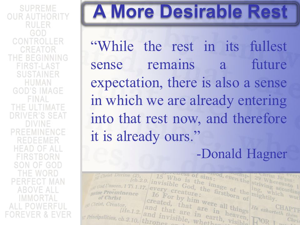 While the rest in its fullest sense remains a future expectation, there is also a sense in which we are already entering into that rest now, and therefore it is already ours.