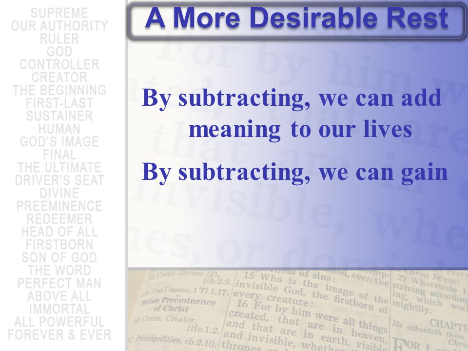By subtracting, we can add meaning to our lives By subtracting, we can gain A More Desirable Rest