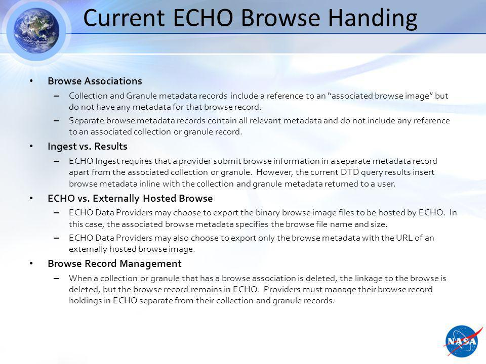 Current ECHO Browse Handing Browse Associations – Collection and Granule metadata records include a reference to an associated browse image but do not