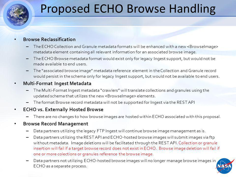 Proposed ECHO Browse Handling Browse Reclassification – The ECHO Collection and Granule metadata formats will be enhanced with a new metadata element containing all relevant information for an associated browse image.