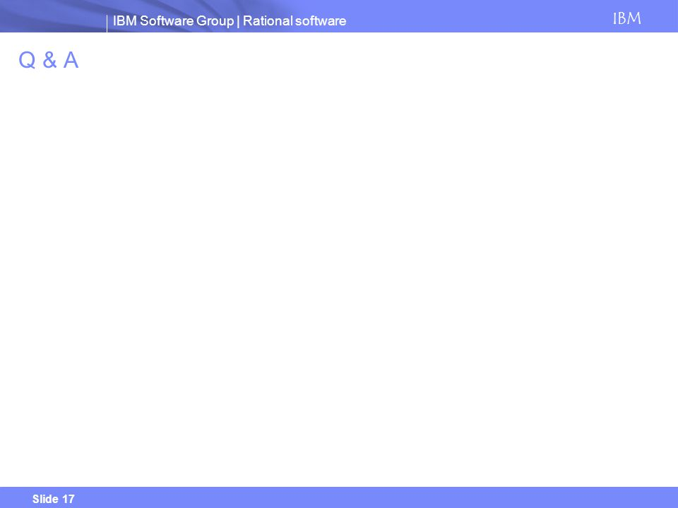 IBM Software Group | Rational software IBM Slide 17 Q & A