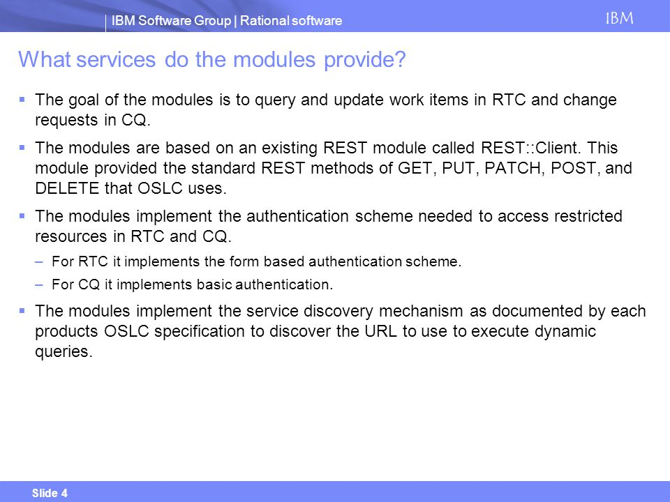 IBM Software Group | Rational software IBM Slide 4 What services do the modules provide.