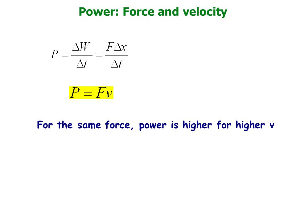 Power: Force and velocity For the same force, power is higher for higher v