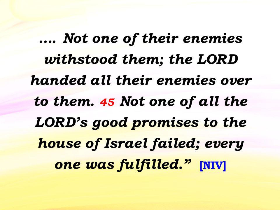 …. Not one of their enemies withstood them; the LORD handed all their enemies over to them.