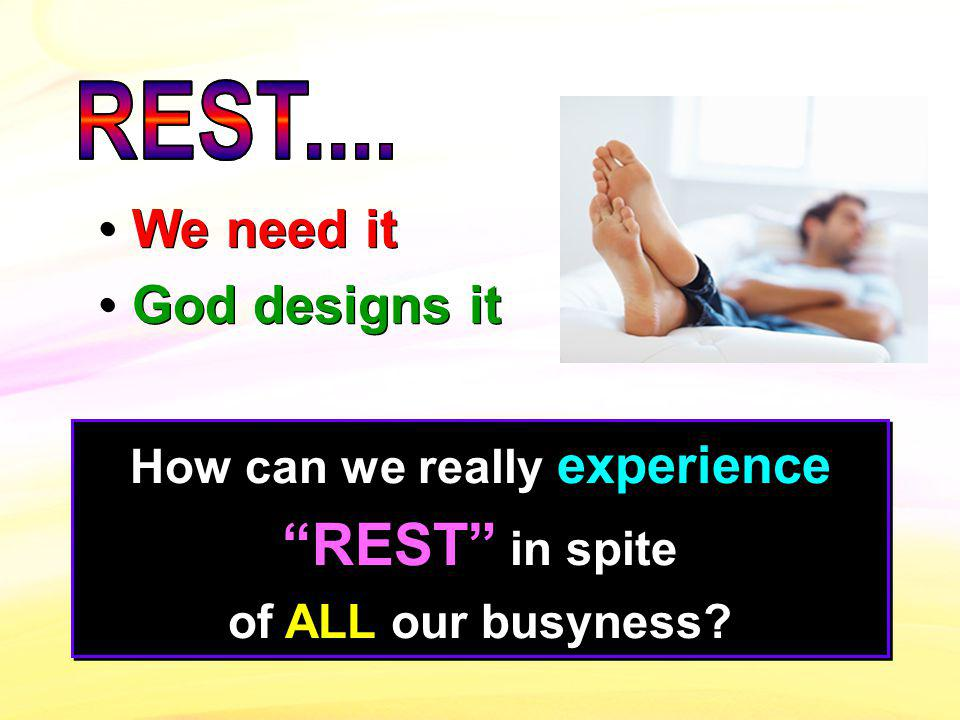 How can we really experience REST in spite of ALL our busyness.