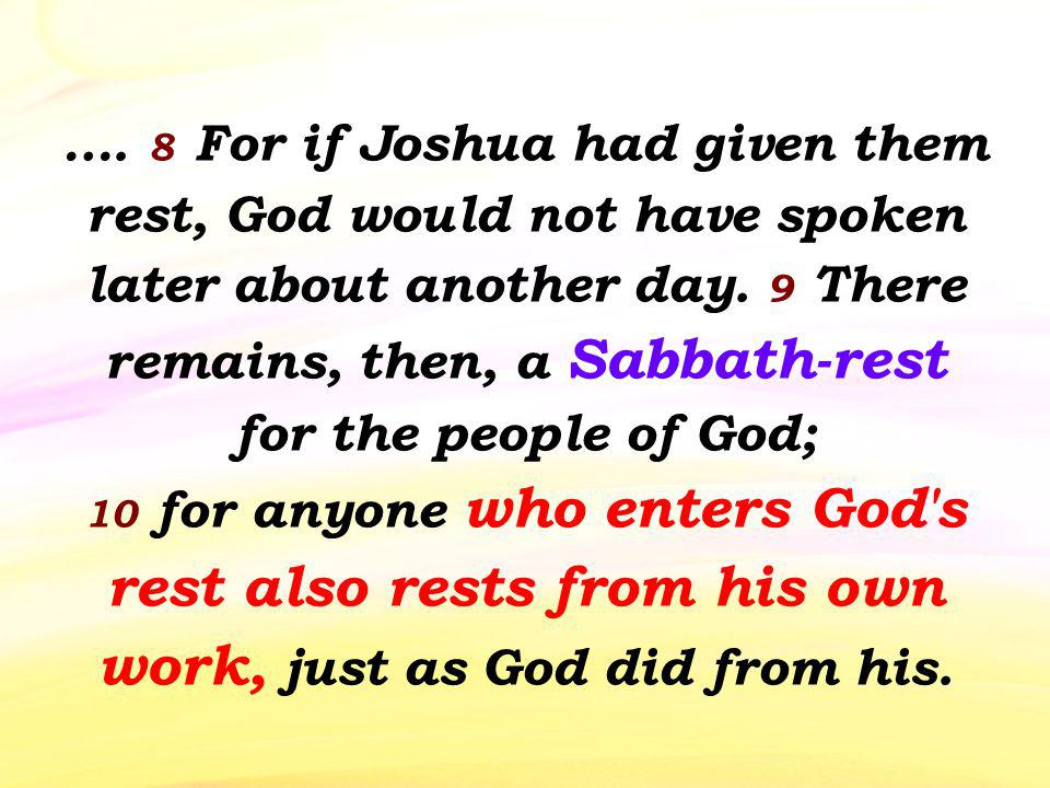 …. 8 For if Joshua had given them rest, God would not have spoken later about another day. 9 There remains, then, a Sabbath-rest for the people of God
