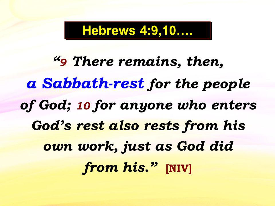 9 There remains, then, a Sabbath-rest for the people of God; 10 for anyone who enters Gods rest also rests from his own work, just as God did from his.