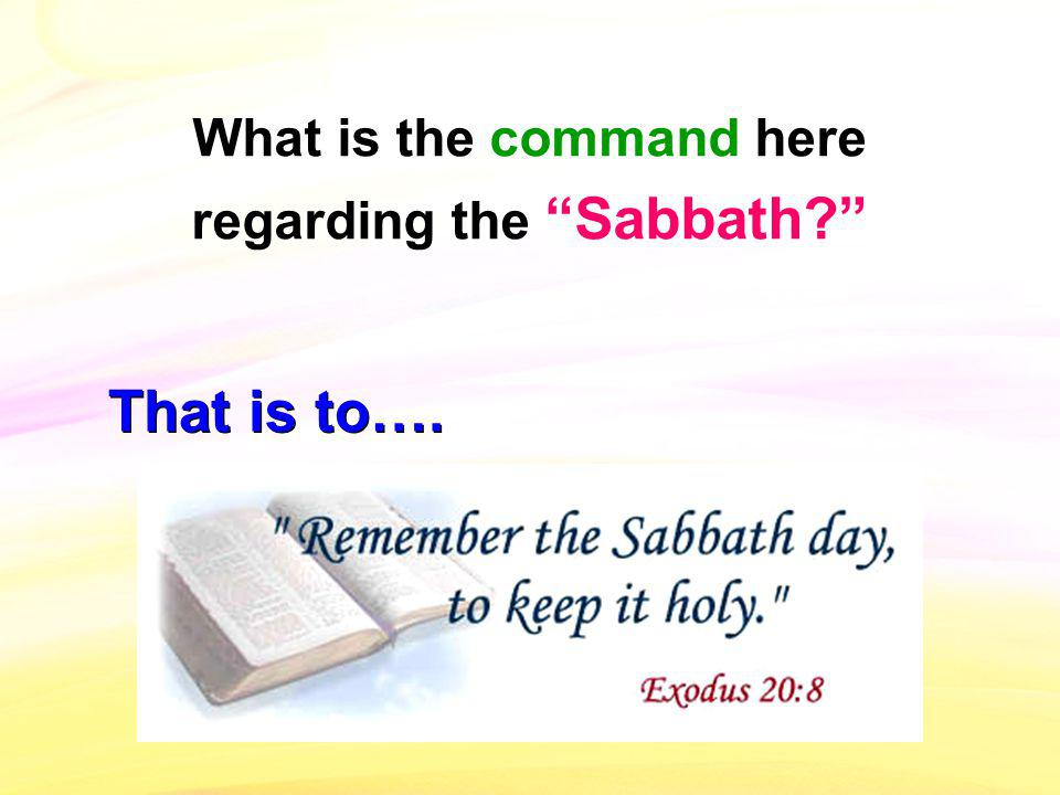 What is the command here regarding the Sabbath That is to….