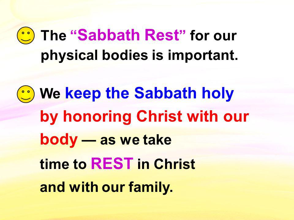 The Sabbath Rest for our physical bodies is important. We keep the Sabbath holy by honoring Christ with our body as we take time to REST in Christ and