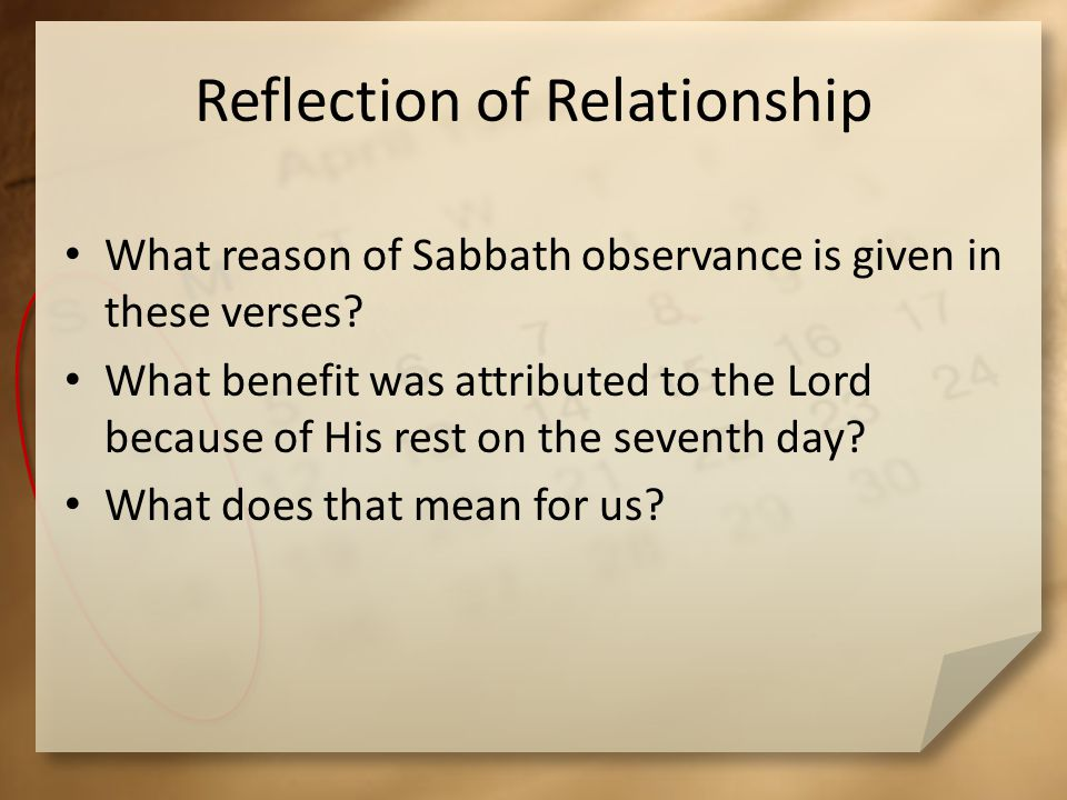 Reflection of Relationship What reason of Sabbath observance is given in these verses? What benefit was attributed to the Lord because of His rest on