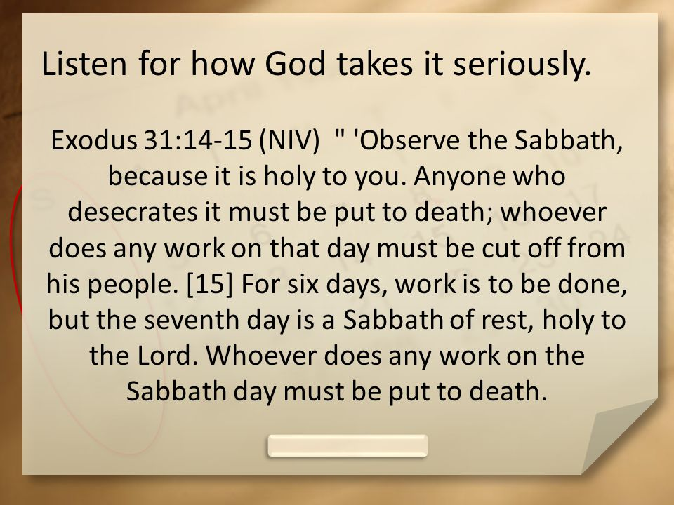 Listen for how God takes it seriously. Exodus 31:14-15 (NIV)