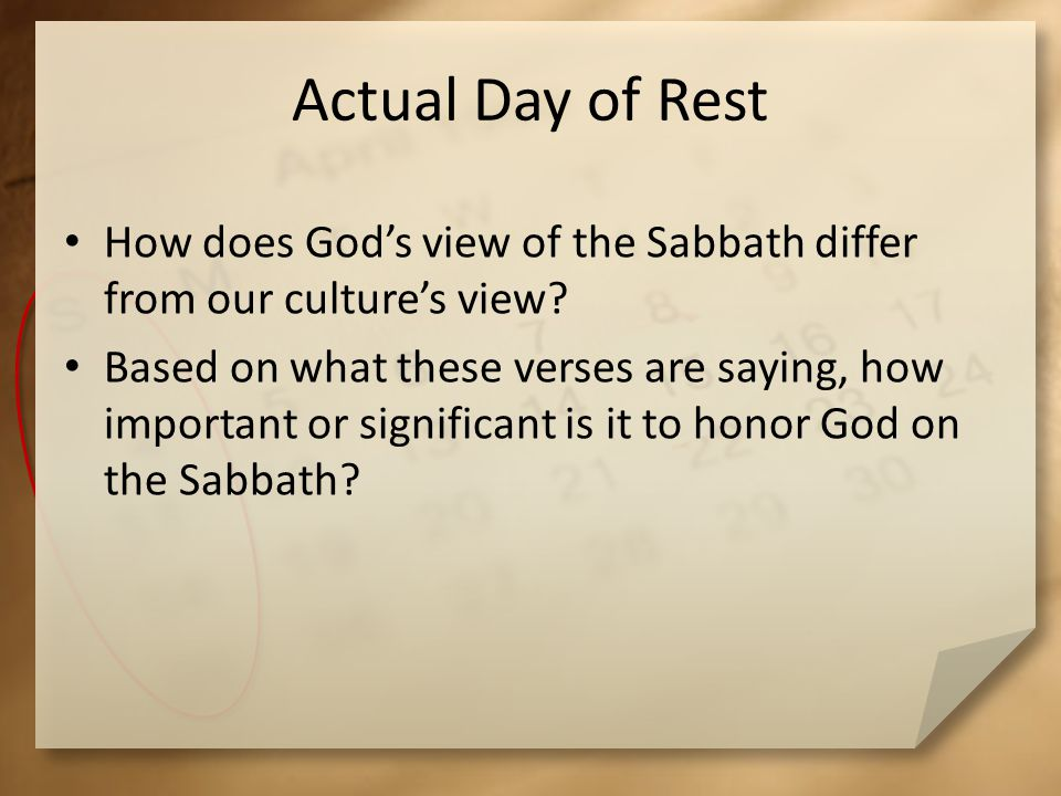 Actual Day of Rest How does Gods view of the Sabbath differ from our cultures view.