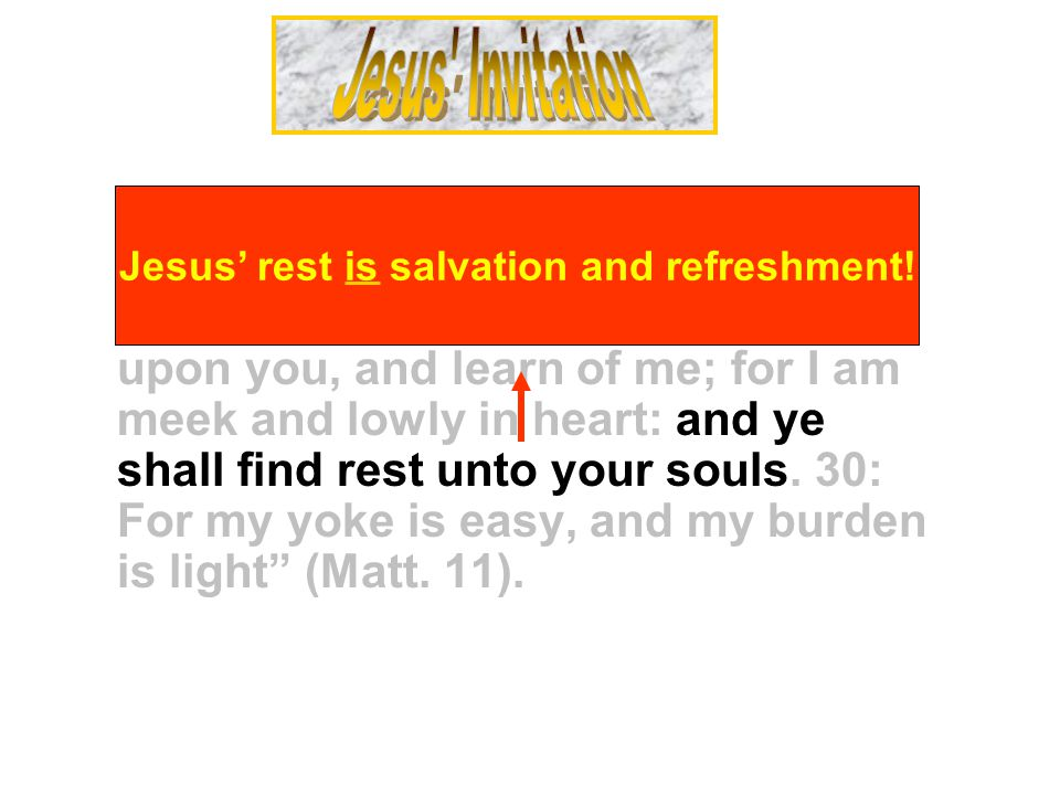 28: Come unto me, all ye that labour and are heavy laden, and I will give you rest.