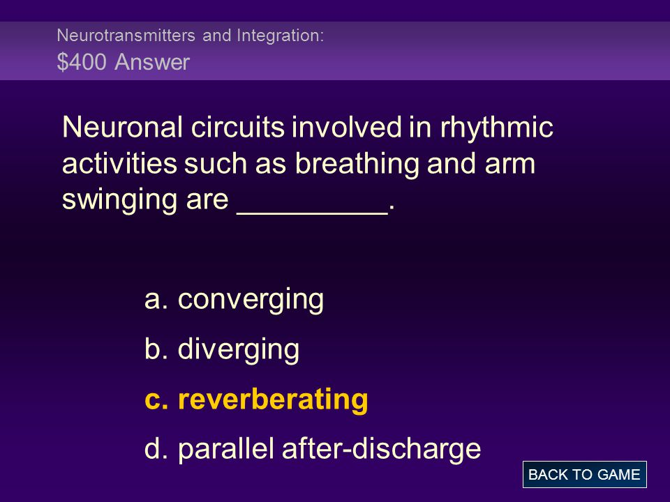 Neurotransmitters and Integration: $400 Answer Neuronal circuits involved in rhythmic activities such as breathing and arm swinging are _________. a.