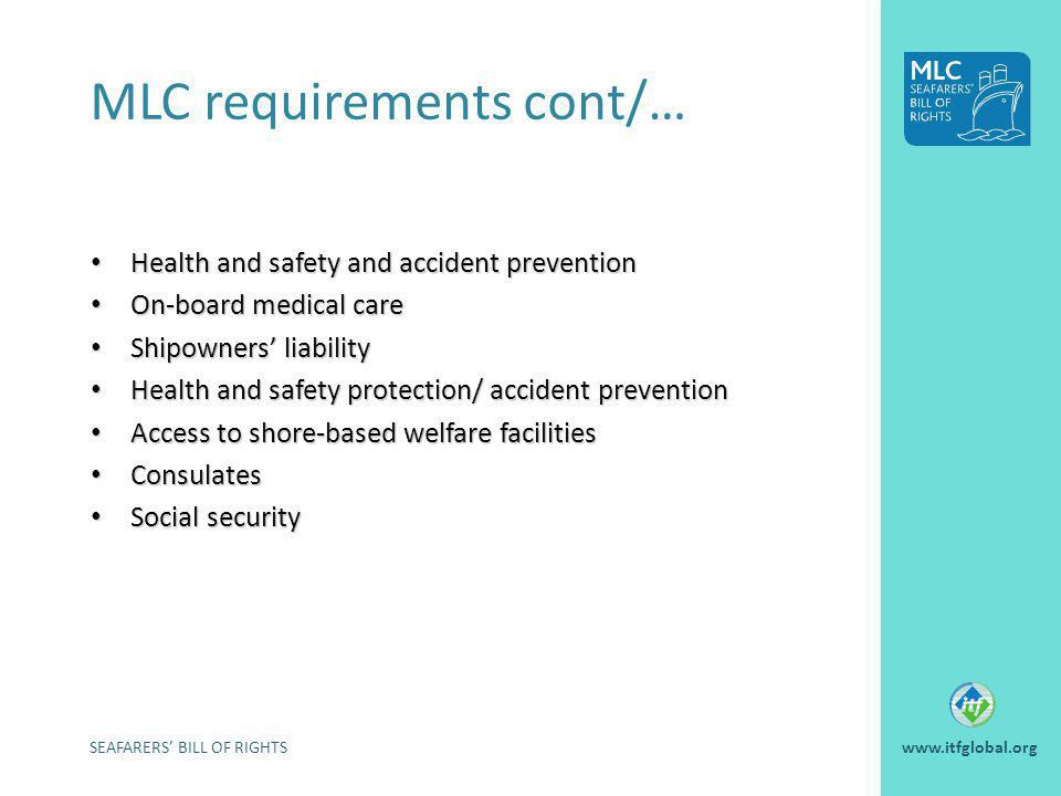 MLC requirements cont/… SEAFARERS BILL OF RIGHTSwww.itfglobal.org Health and safety and accident prevention Health and safety and accident prevention