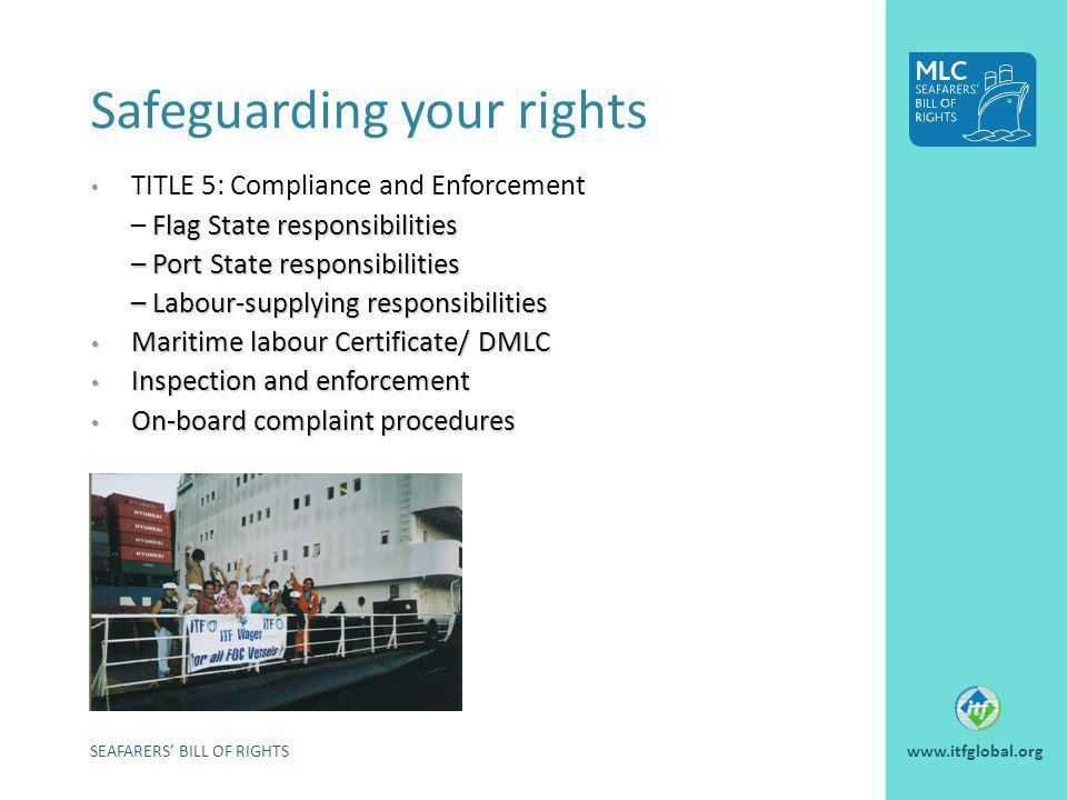 Safeguarding your rights SEAFARERS BILL OF RIGHTSwww.itfglobal.org TITLE 5: Compliance and Enforcement Flag State responsibilities – Flag State respon