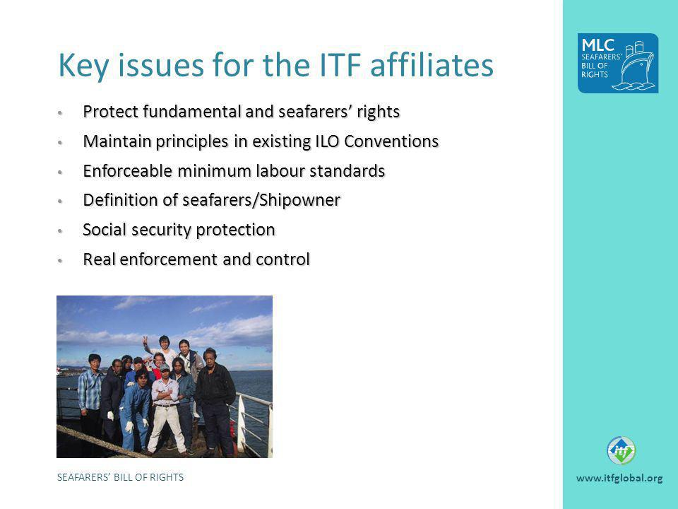 Key issues for the ITF affiliates Protect fundamental and seafarers rights Protect fundamental and seafarers rights Maintain principles in existing IL