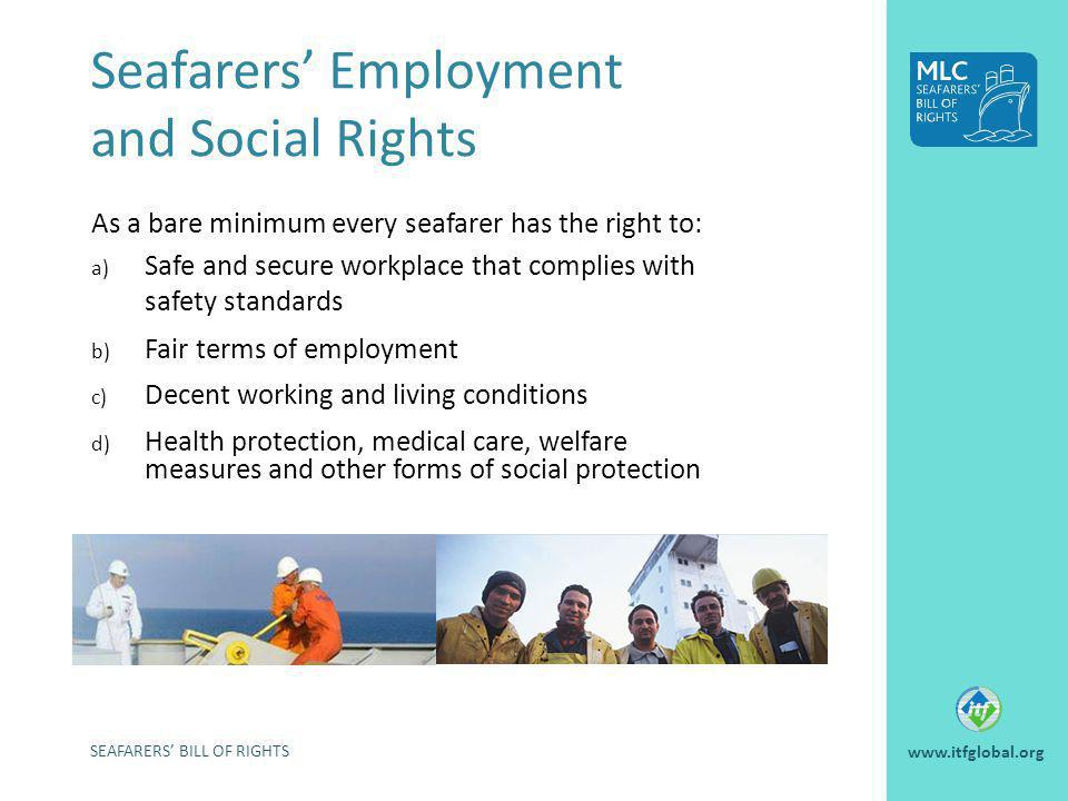 SEAFARERS BILL OF RIGHTS www.itfglobal.org Seafarers Employment and Social Rights As a bare minimum every seafarer has the right to: a) Safe and secur
