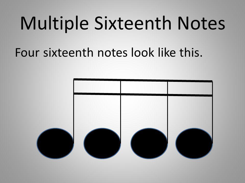 Multiple Sixteenth Notes Four sixteenth notes look like this.